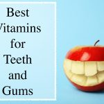 The 5 Best Vitamins for Teeth and Gums